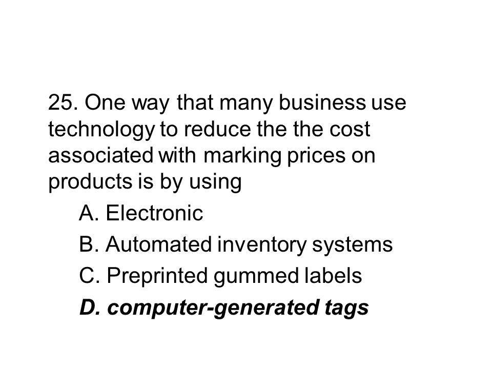 25. One way that many business use technology to reduce the the cost associated with marking prices on products is by using