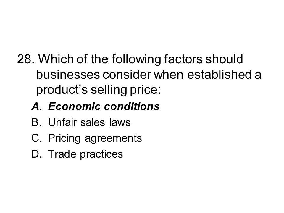 28. Which of the following factors should businesses consider when established a product's selling price: