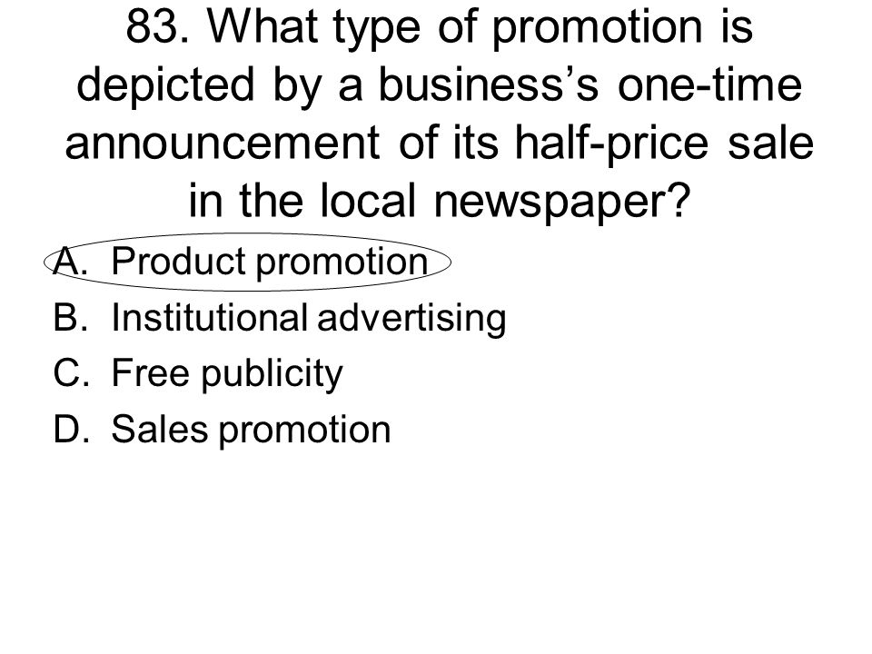 83. What type of promotion is depicted by a business's one-time announcement of its half-price sale in the local newspaper
