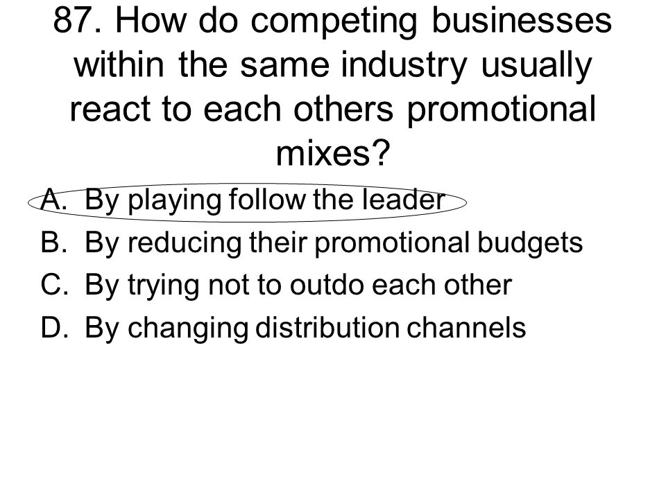 87. How do competing businesses within the same industry usually react to each others promotional mixes