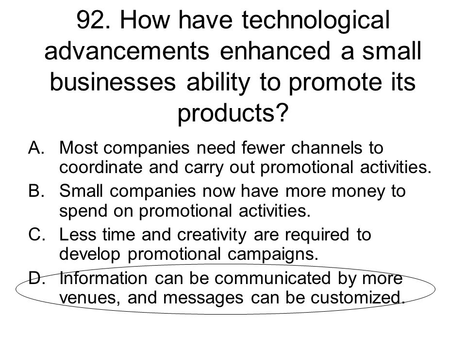 92. How have technological advancements enhanced a small businesses ability to promote its products