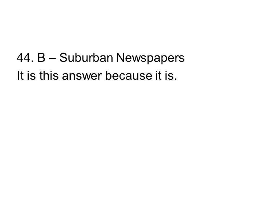 44. B – Suburban Newspapers