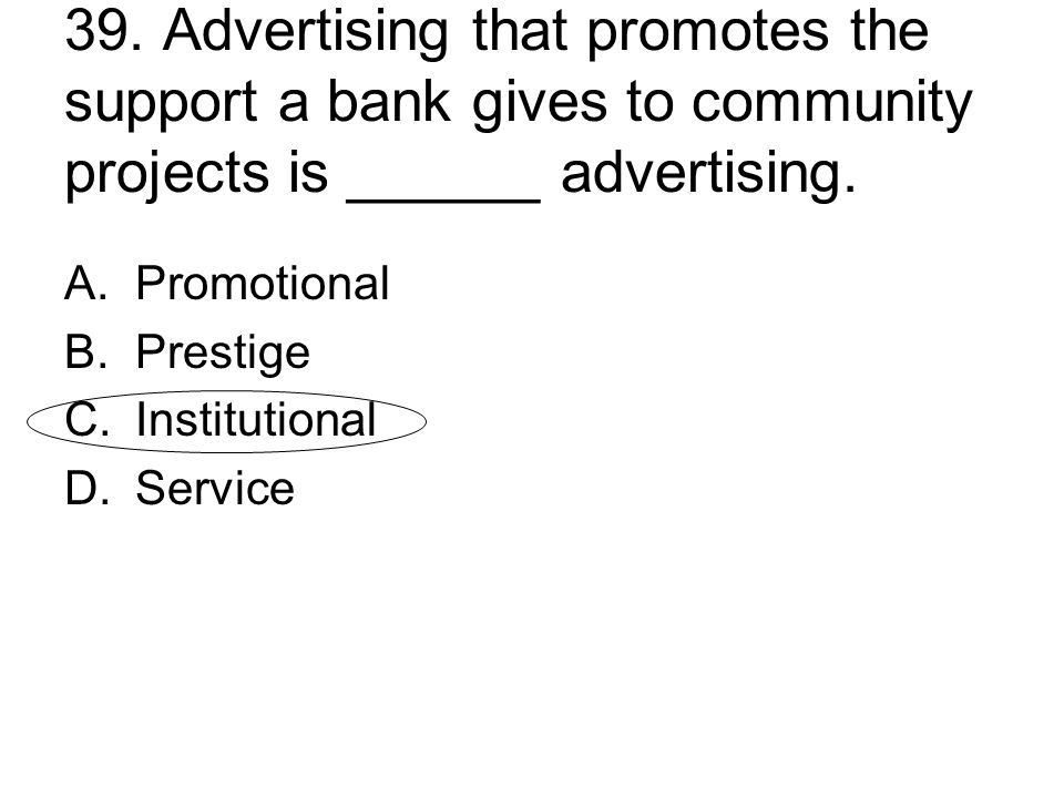 39. Advertising that promotes the support a bank gives to community projects is ______ advertising.