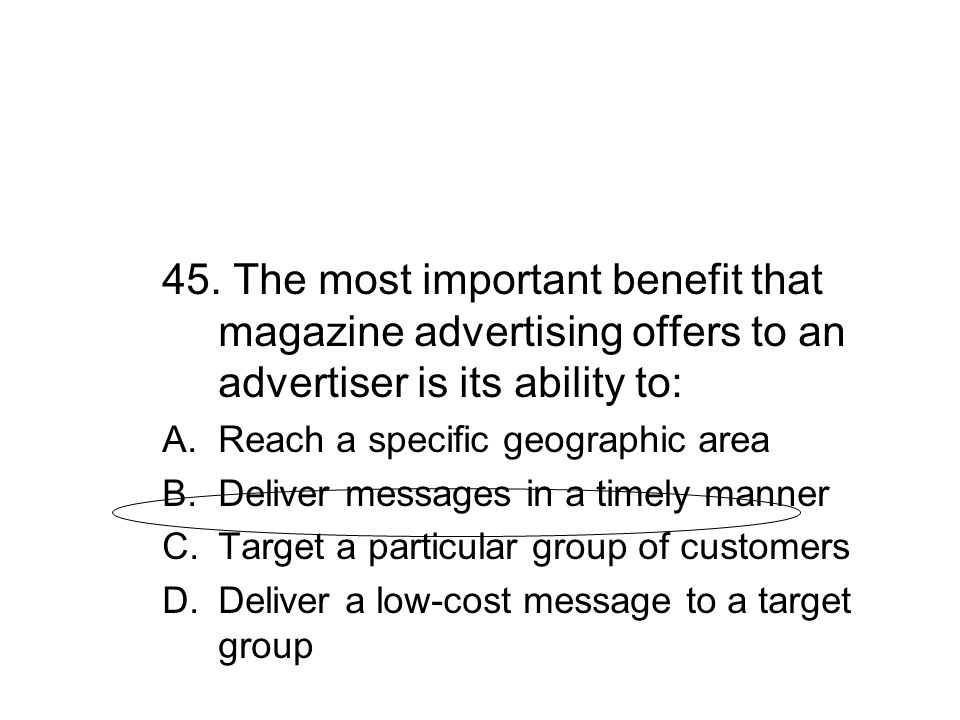 45. The most important benefit that magazine advertising offers to an advertiser is its ability to: