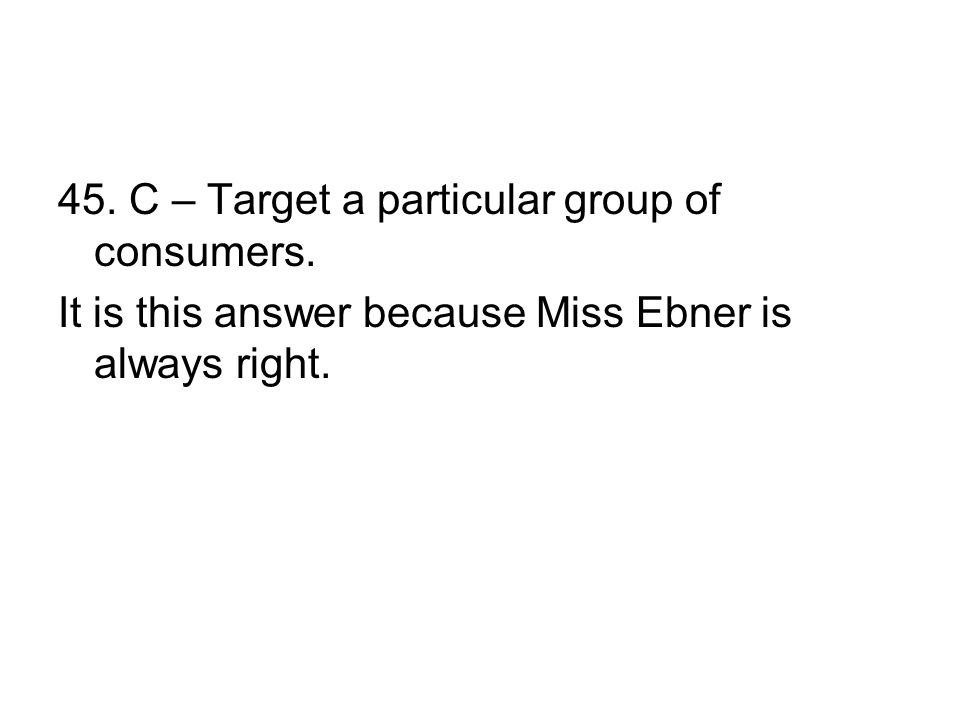 45. C – Target a particular group of consumers.