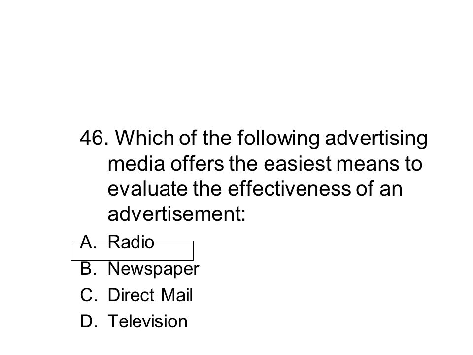 46. Which of the following advertising media offers the easiest means to evaluate the effectiveness of an advertisement: