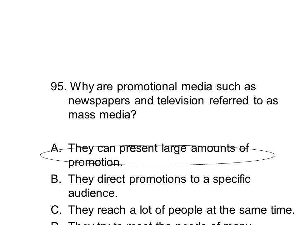 95. Why are promotional media such as newspapers and television referred to as mass media