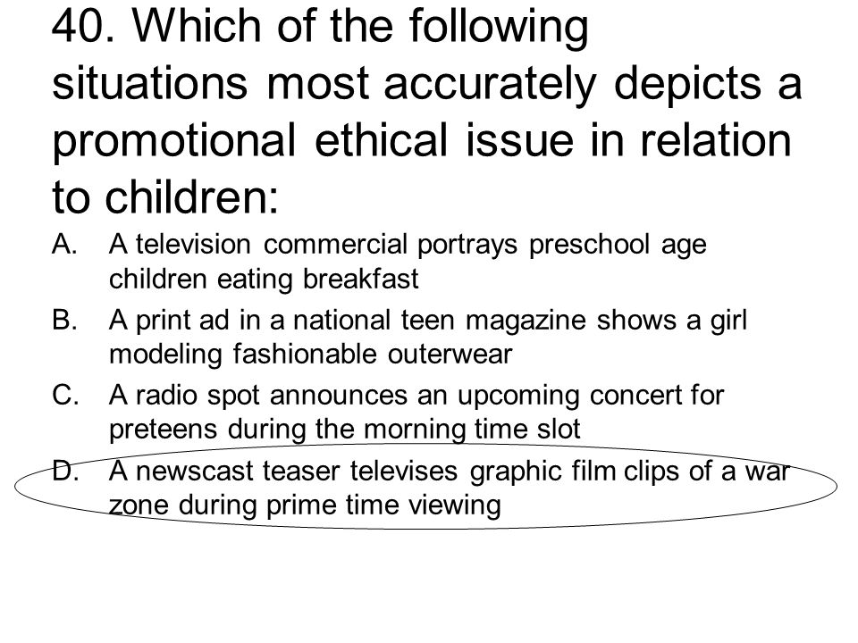 40. Which of the following situations most accurately depicts a promotional ethical issue in relation to children: