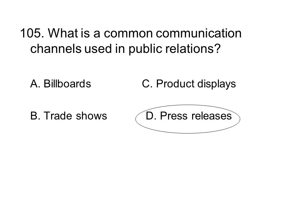 105. What is a common communication channels used in public relations