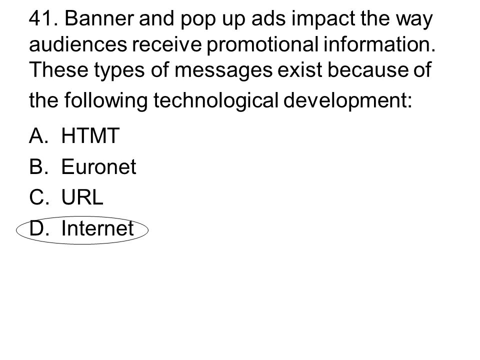 41. Banner and pop up ads impact the way audiences receive promotional information. These types of messages exist because of the following technological development: