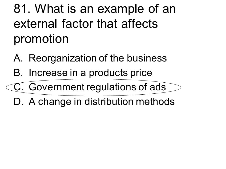 81. What is an example of an external factor that affects promotion