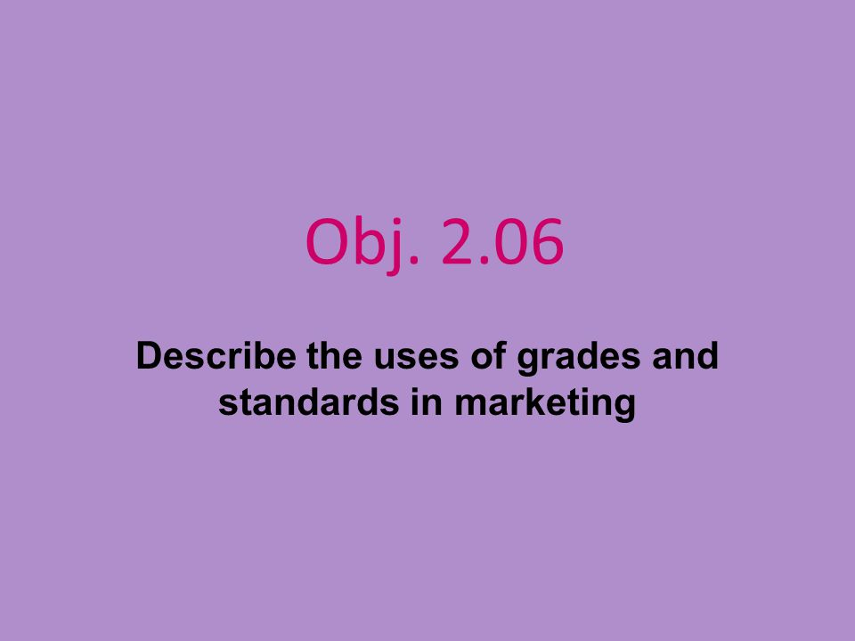 Describe the uses of grades and standards in marketing
