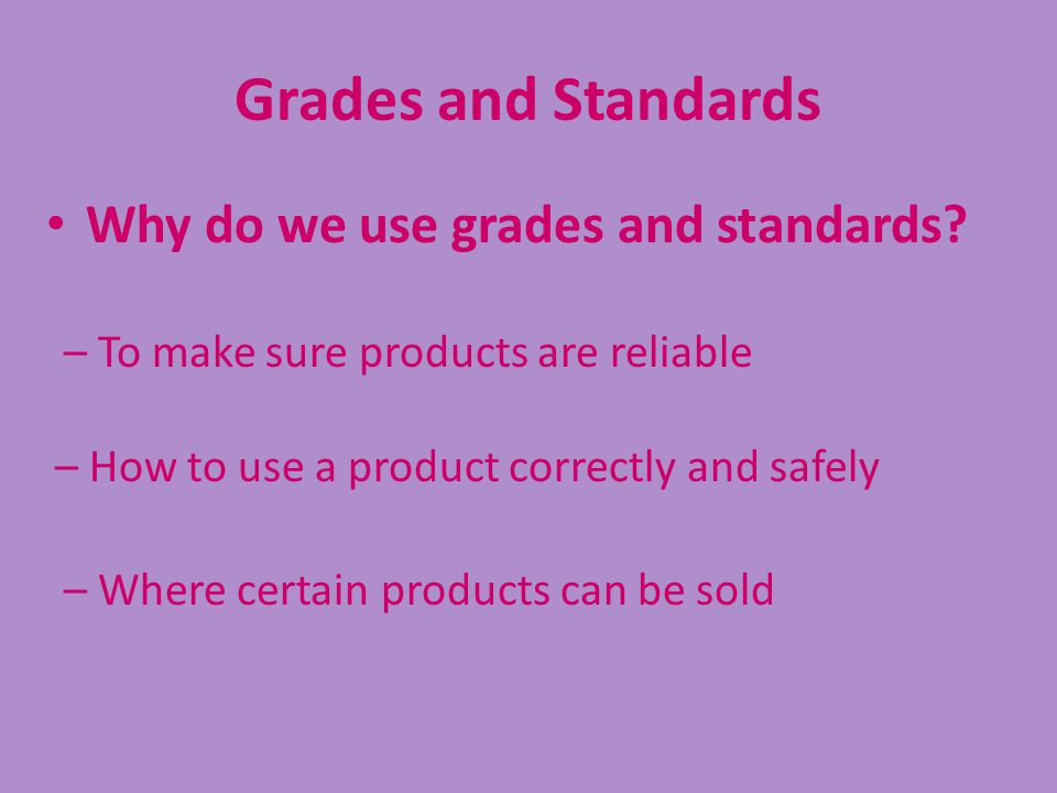 Grades and Standards Why do we use grades and standards