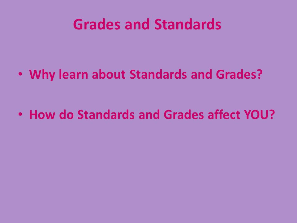 Grades and Standards Why learn about Standards and Grades