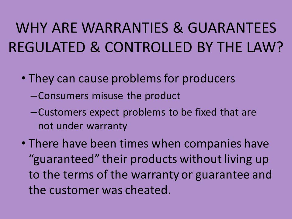 WHY ARE WARRANTIES & GUARANTEES REGULATED & CONTROLLED BY THE LAW