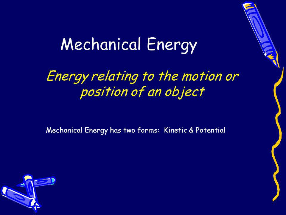 Energy relating to the motion or position of an object