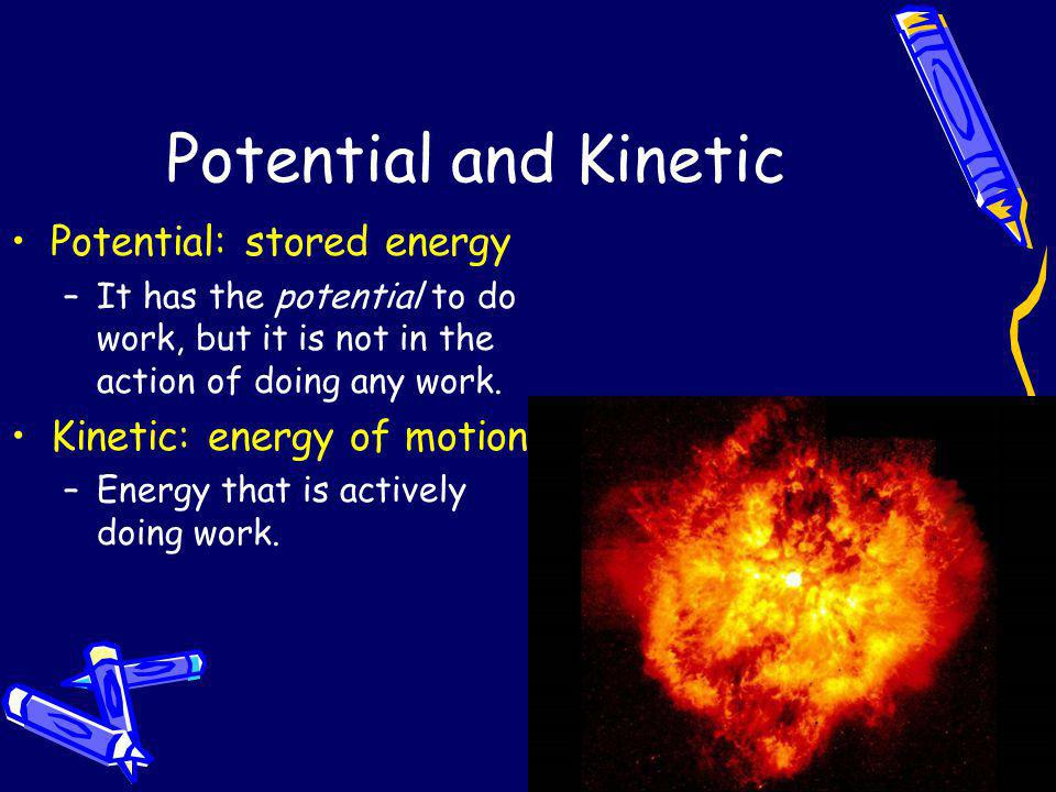 Potential and Kinetic Potential: stored energy
