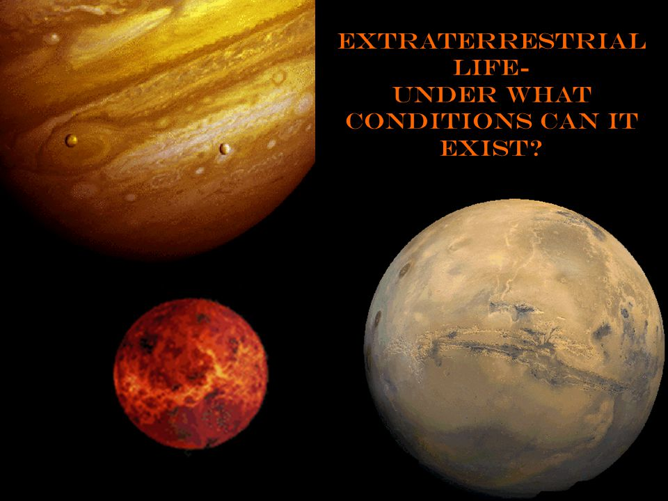 Extraterrestrial life- Under what conditions can it exist