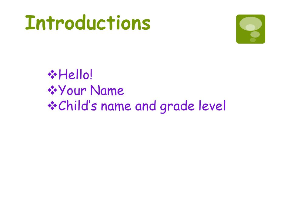 Introductions Hello! Your Name Child's name and grade level