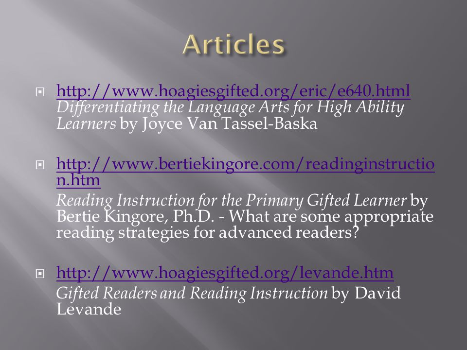 Articles http://www.hoagiesgifted.org/eric/e640.html Differentiating the Language Arts for High Ability Learners by Joyce Van Tassel-Baska.
