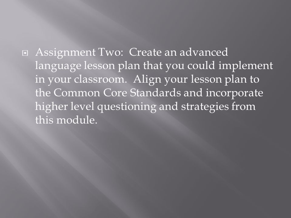 Assignment Two: Create an advanced language lesson plan that you could implement in your classroom.