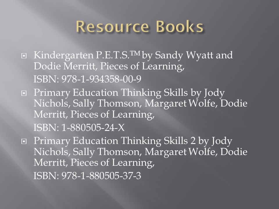 Resource Books Kindergarten P.E.T.S.TM by Sandy Wyatt and Dodie Merritt, Pieces of Learning, ISBN: 978-1-934358-00-9.