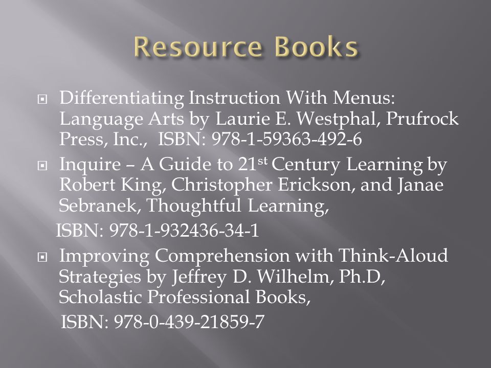 Resource Books Differentiating Instruction With Menus: Language Arts by Laurie E. Westphal, Prufrock Press, Inc., ISBN: 978-1-59363-492-6.