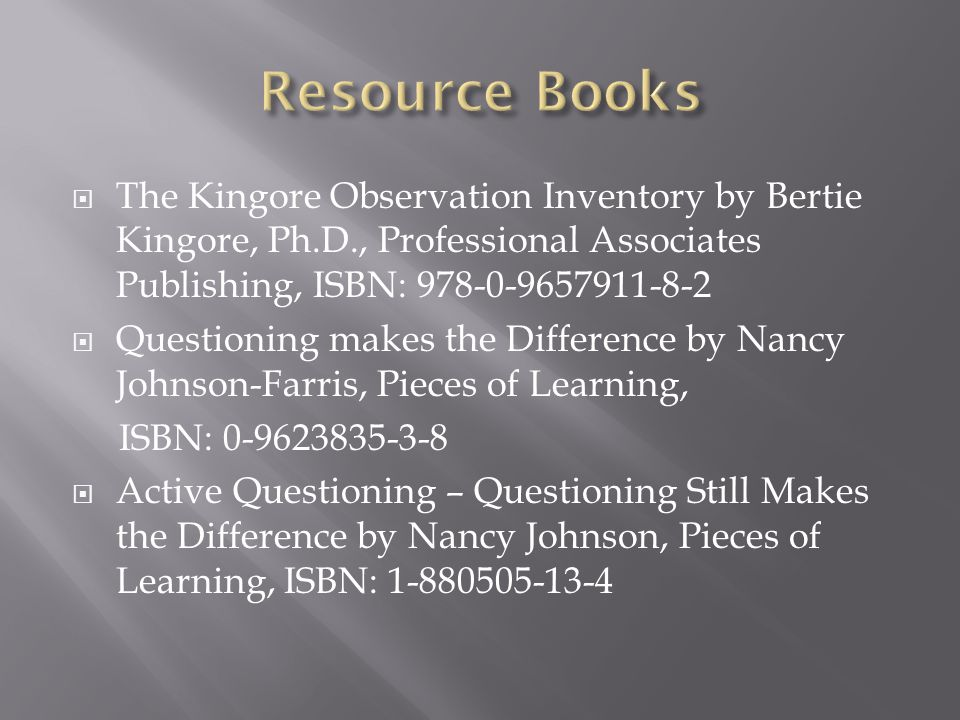 Resource Books The Kingore Observation Inventory by Bertie Kingore, Ph.D., Professional Associates Publishing, ISBN: 978-0-9657911-8-2.