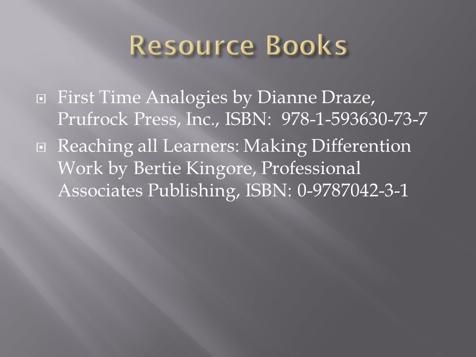 Resource Books First Time Analogies by Dianne Draze, Prufrock Press, Inc., ISBN: 978-1-593630-73-7.