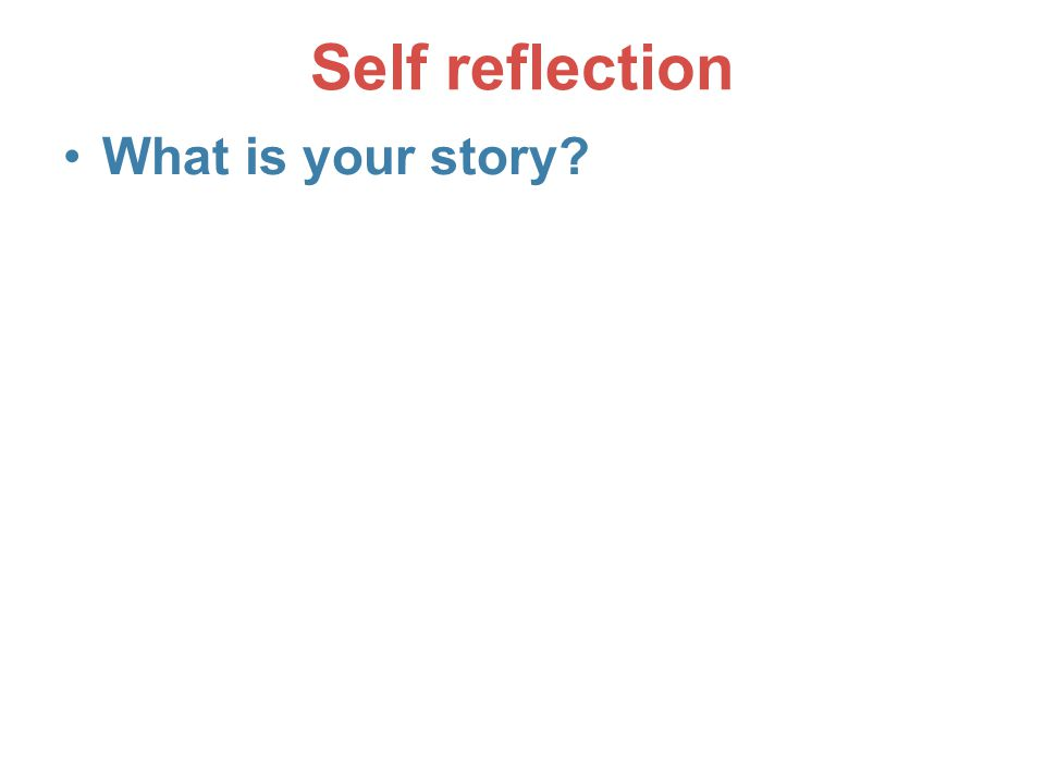 Self reflection What is your story