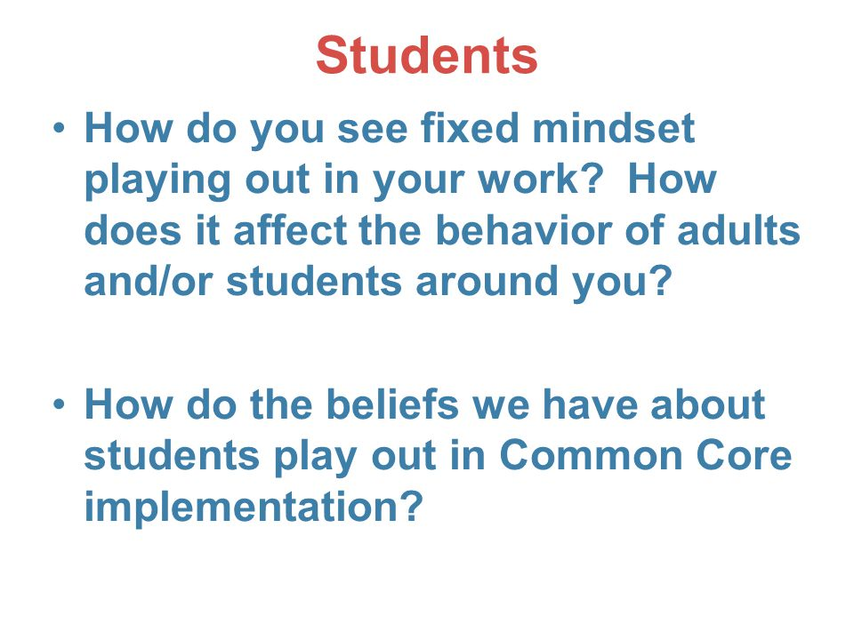 Students How do you see fixed mindset playing out in your work How does it affect the behavior of adults and/or students around you