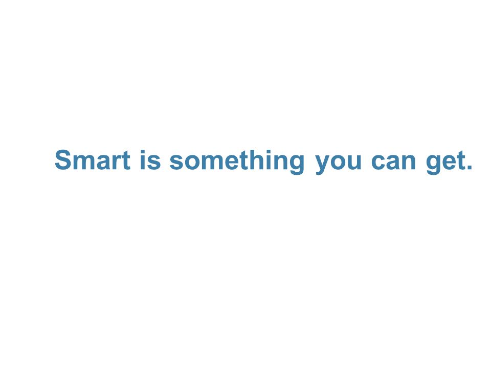 Smart is something you can get.