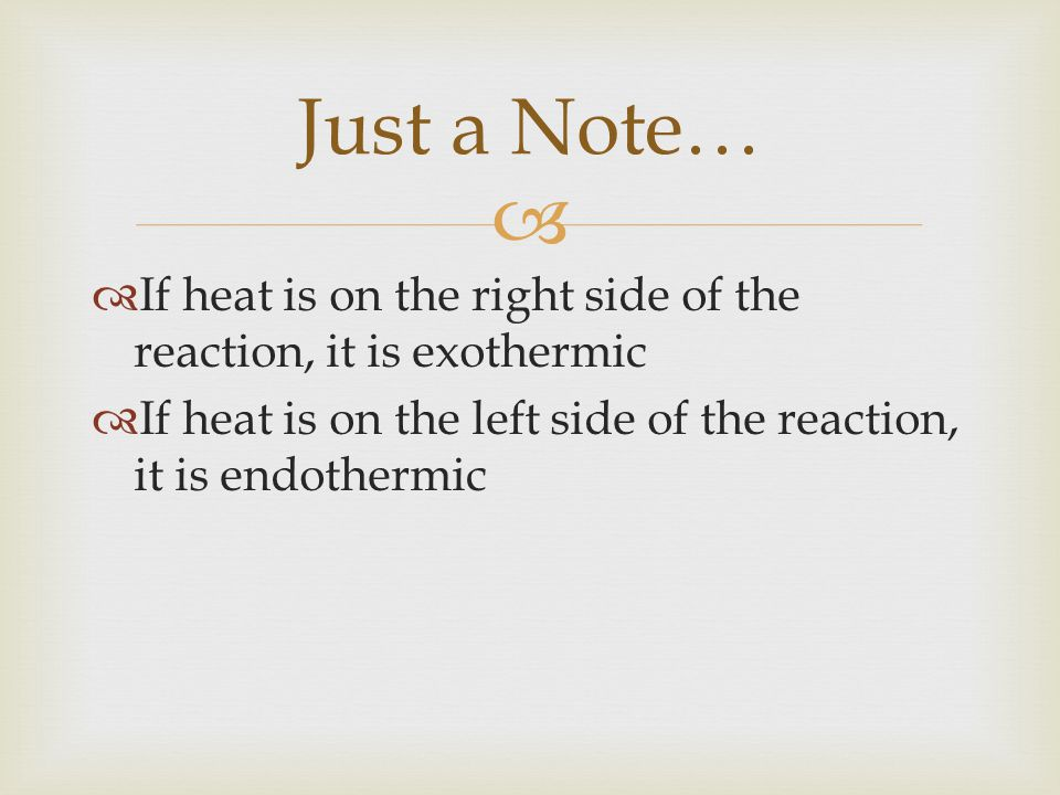 Just a Note… If heat is on the right side of the reaction, it is exothermic.