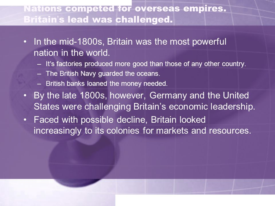 Nations competed for overseas empires. Britain's lead was challenged.