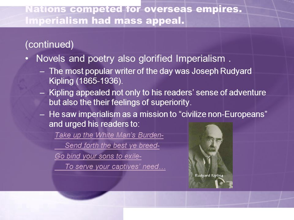 Nations competed for overseas empires. Imperialism had mass appeal.