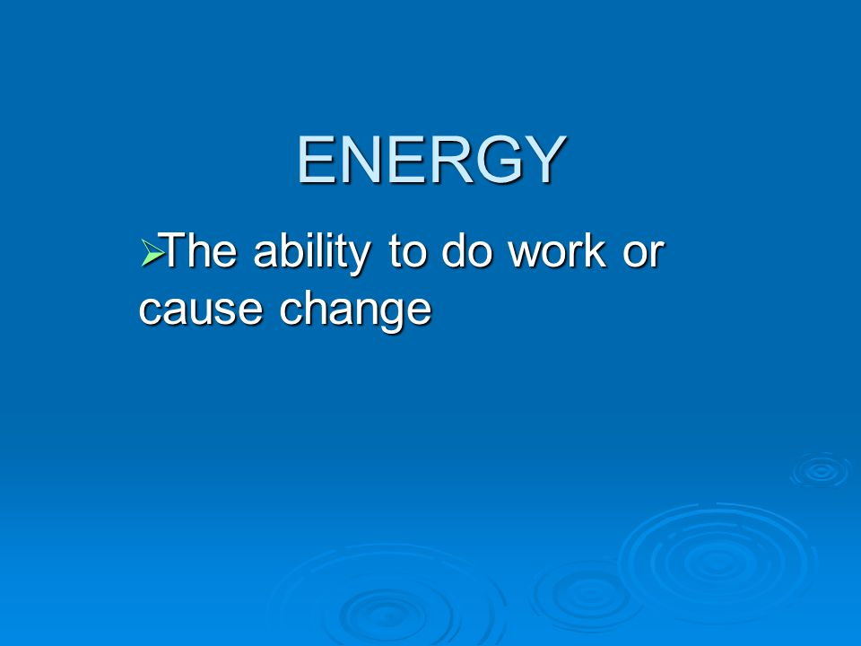 The ability to do work or cause change