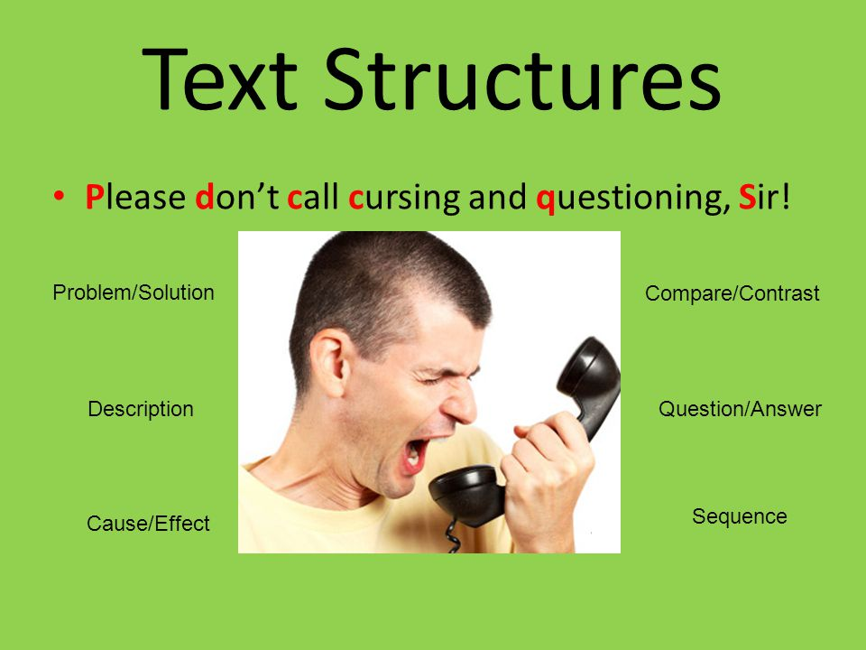 Text Structures Please don't call cursing and questioning, Sir!