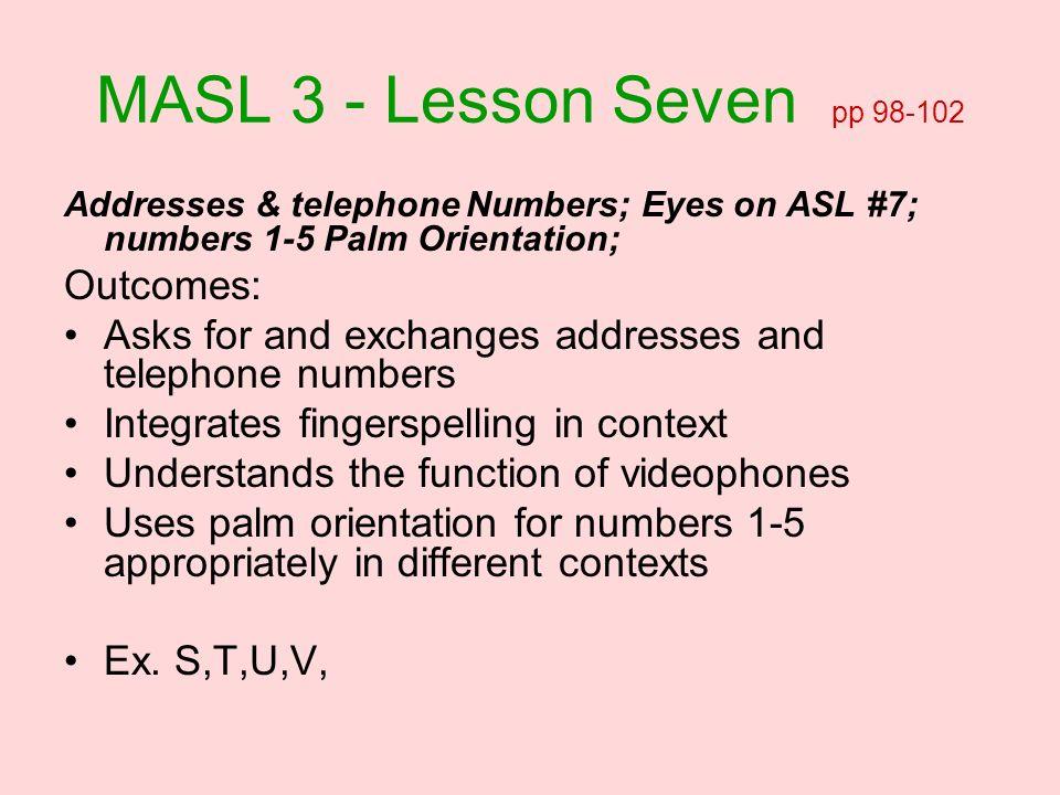 MASL 3 - Lesson Seven pp 98-102 Outcomes: