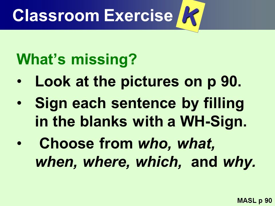 K Classroom Exercise What's missing Look at the pictures on p 90.