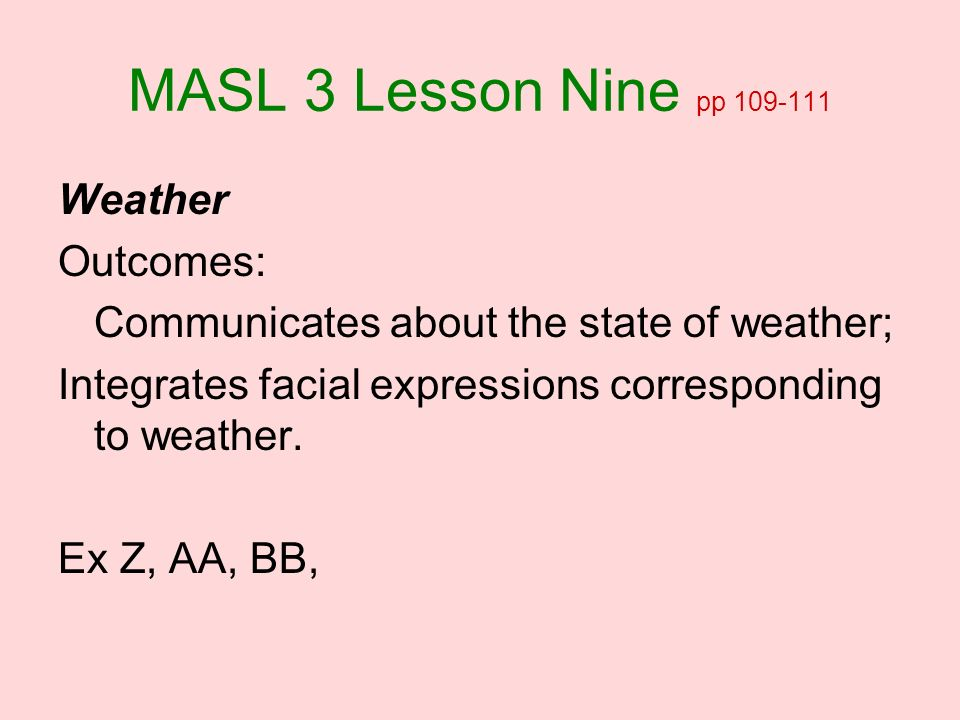MASL 3 Lesson Nine pp 109-111 Weather Outcomes: