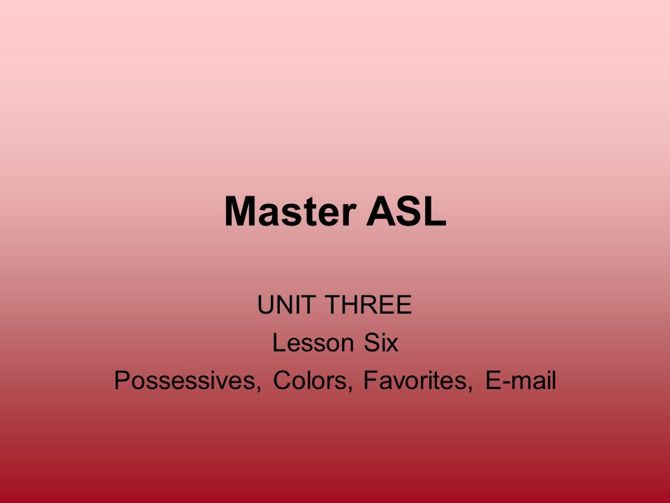UNIT THREE Lesson Six Possessives, Colors, Favorites,