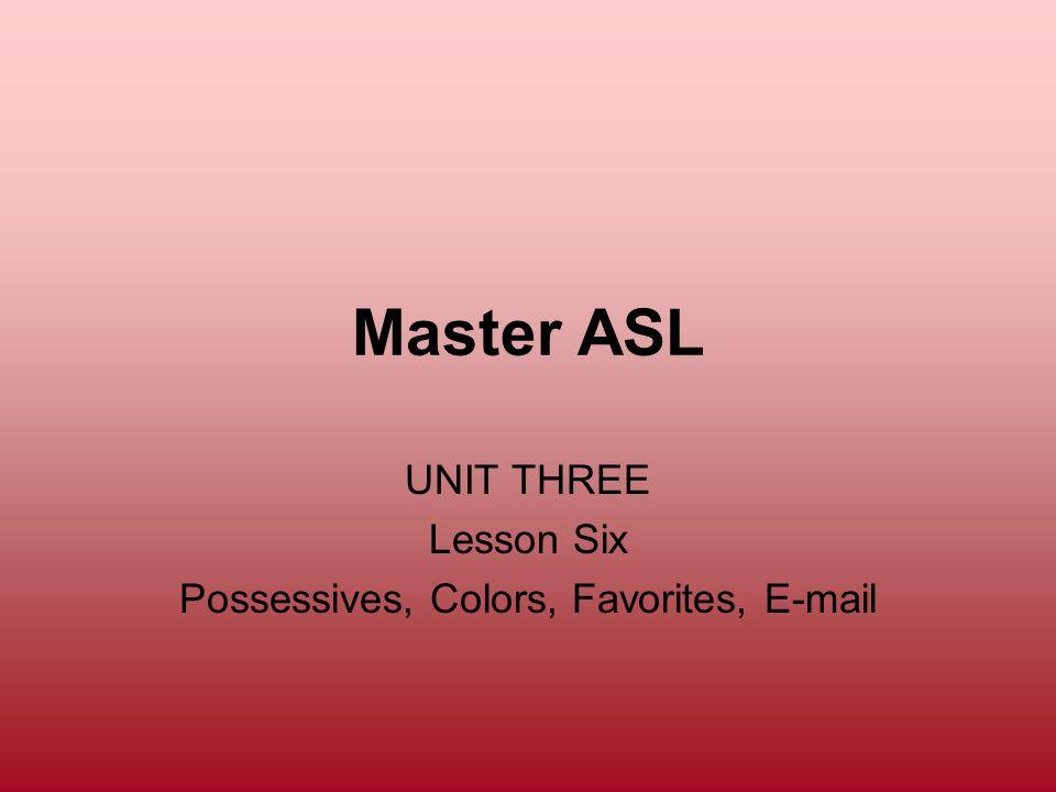 UNIT THREE Lesson Six Possessives, Colors, Favorites, E-mail