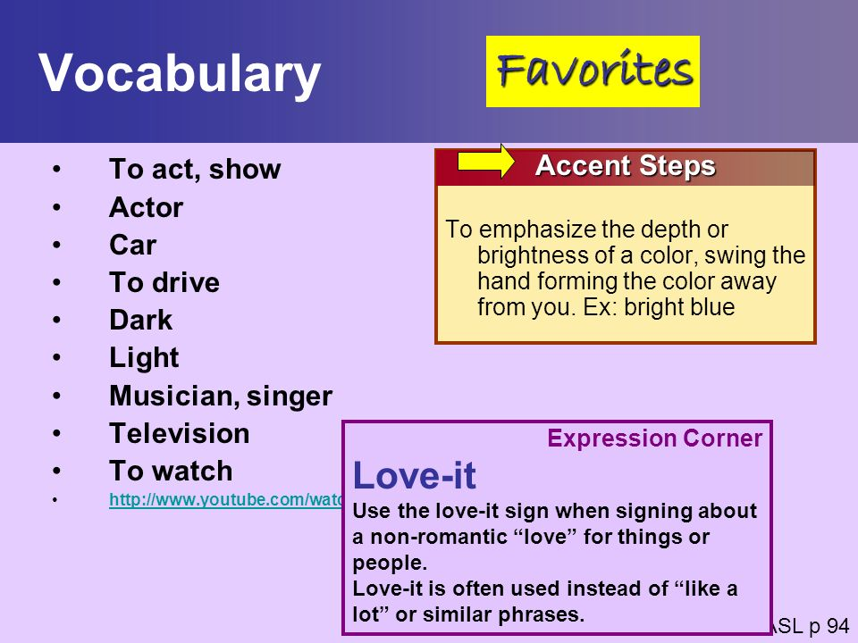 Vocabulary Favorites Love-it To act, show Actor Car To drive Dark