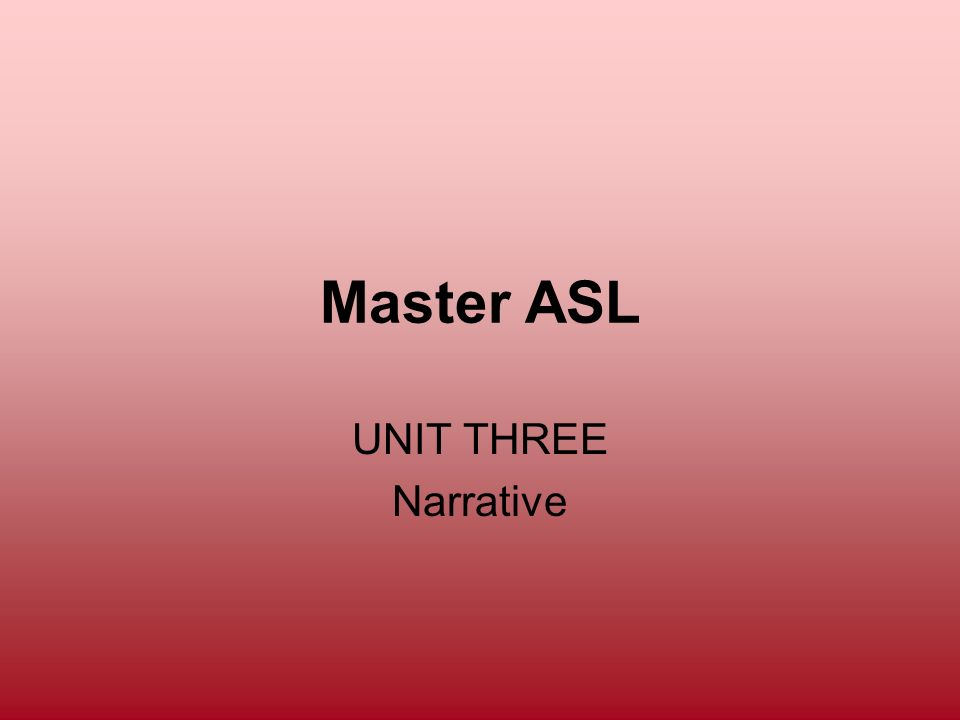 Master ASL UNIT THREE Narrative