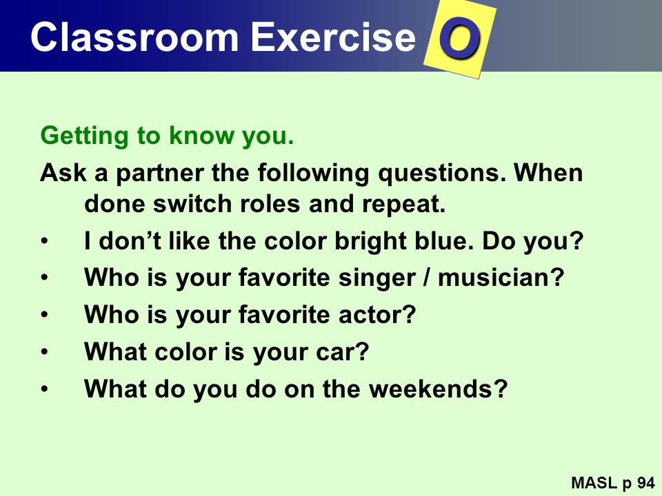 O Classroom Exercise Getting to know you.