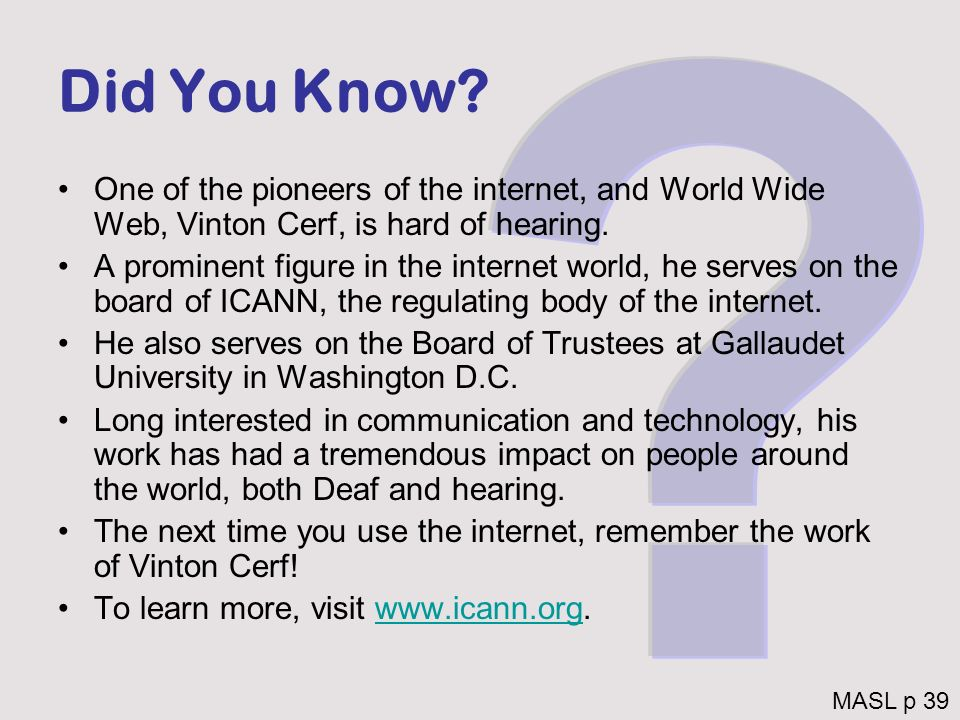 Did You Know One of the pioneers of the internet, and World Wide Web, Vinton Cerf, is hard of hearing.