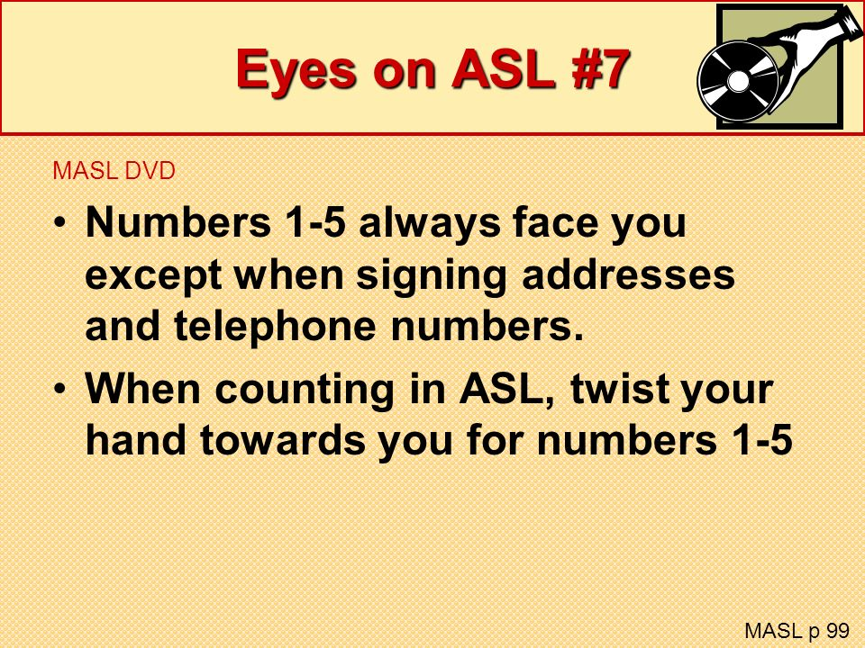 Eyes on ASL #7MASL DVD. Numbers 1-5 always face you except when signing addresses and telephone numbers.