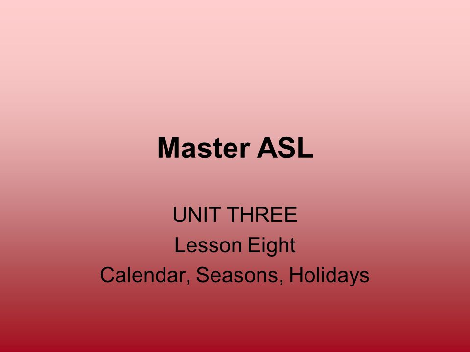 UNIT THREE Lesson Eight Calendar, Seasons, Holidays