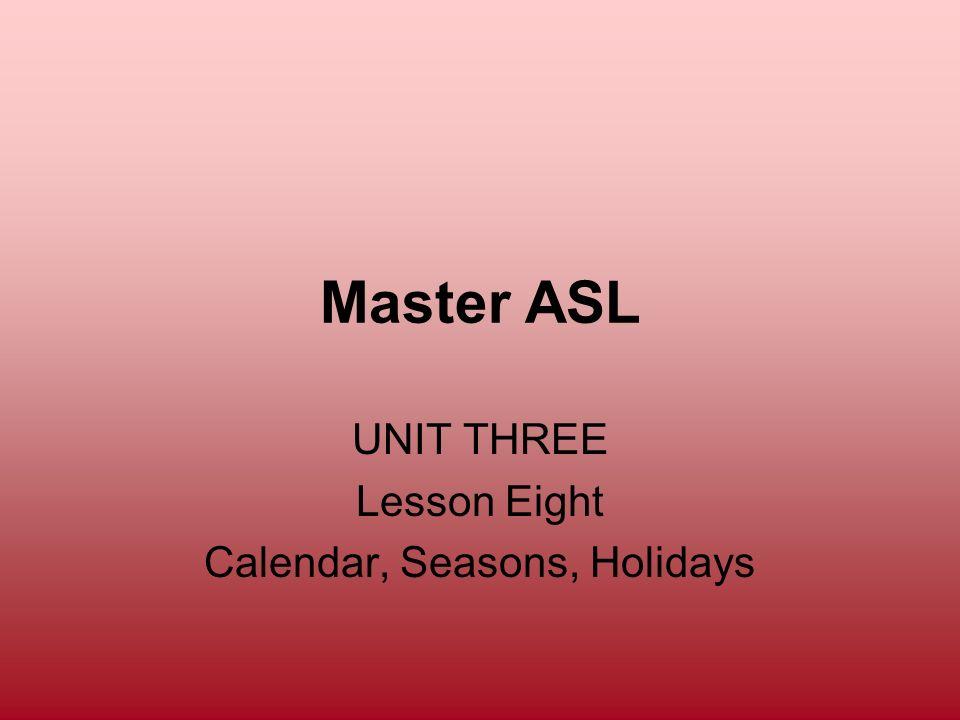 UNIT THREE Lesson Eight Calendar, Seasons, Holidays