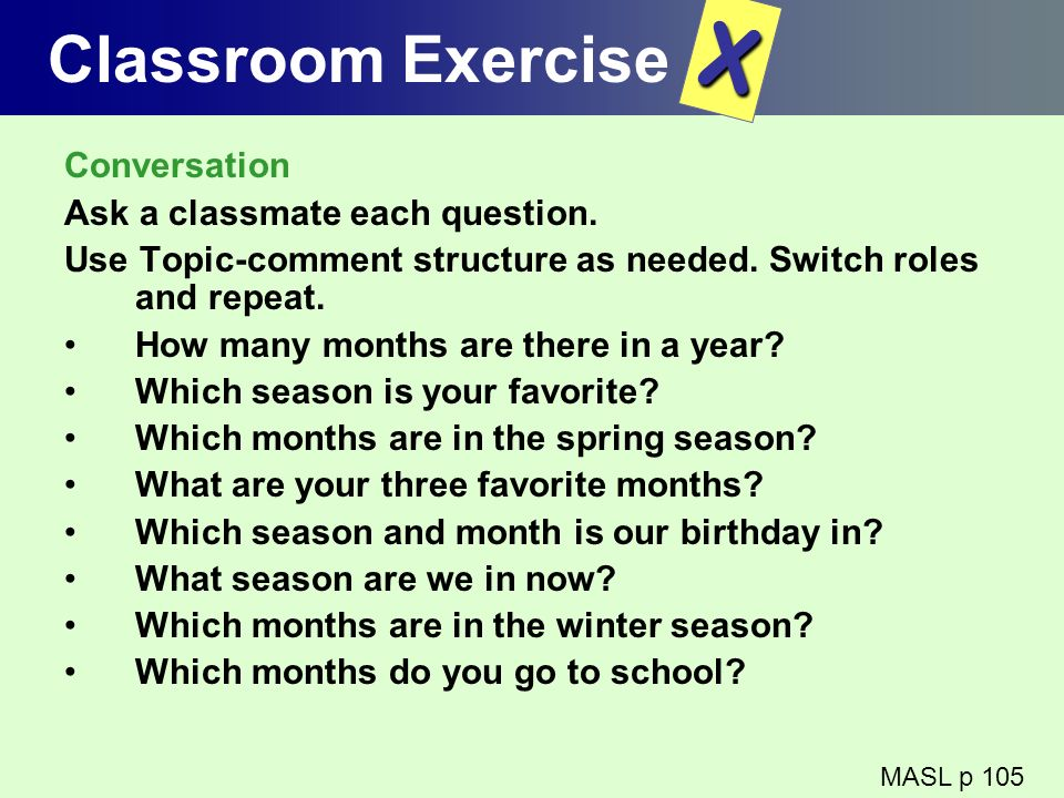 X Classroom Exercise Conversation Ask a classmate each question.